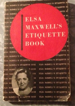 What a find! A 1951 etiquette book from long-ago gossip columnist and professional hostess Elsa Maxwell. Hours of good reading!