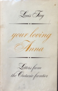 """Your loving Anna"" is how Anna Leveridge always signed her letters from ""the Ontario frontier"" (northern Hastings County) to her family back home in England. If you're interested in the history of Hastings County, I recommend the book as an excellent read."